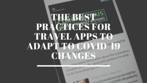 Best practices for Travel Apps to adapt to COVID-19 changes