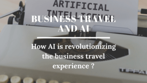 How AI is revolutionizing the business travel experience