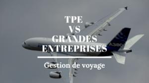 La gestion de voyage chez les TPE et les grande entreprises