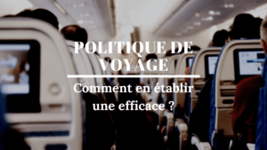 établir une politique de voyage efficace