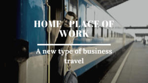 Home Place of work new type of business travel