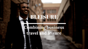 Bleisure or how to combine business travel and leisure?