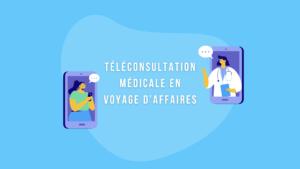 Téléconsultation médicale en voyage d'affaires
