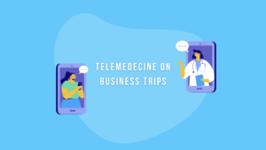 Telemedecine importance on business trips